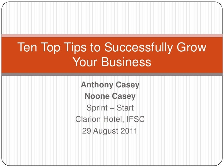 Anthony Casey <br />Noone Casey<br />Sprint – Start <br />Clarion Hotel, IFSC<br />29 August 2011<br />Ten Top Tips to Suc...