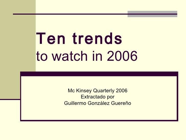 Ten trends to watch in 2006 Mc Kinsey Quarterly 2006 Extractado por Guillermo González Guereño