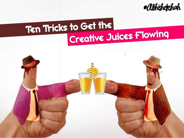 Ten Tricks to Get the Creative Juices Flowing