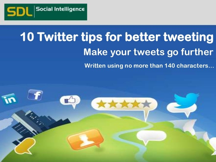 10 Twitter tips for better tweeting           Make your tweets go further           Written using no more than 140 charact...