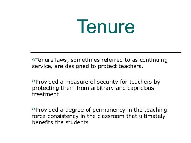 TenureTenure laws, sometimes referred to as continuingservice, are designed to protect teachers.Provided a measure of se...