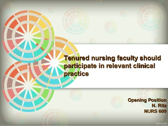 Tenured nursing faculty shouldparticipate in relevant clinicalpractice                    Opening Position                ...