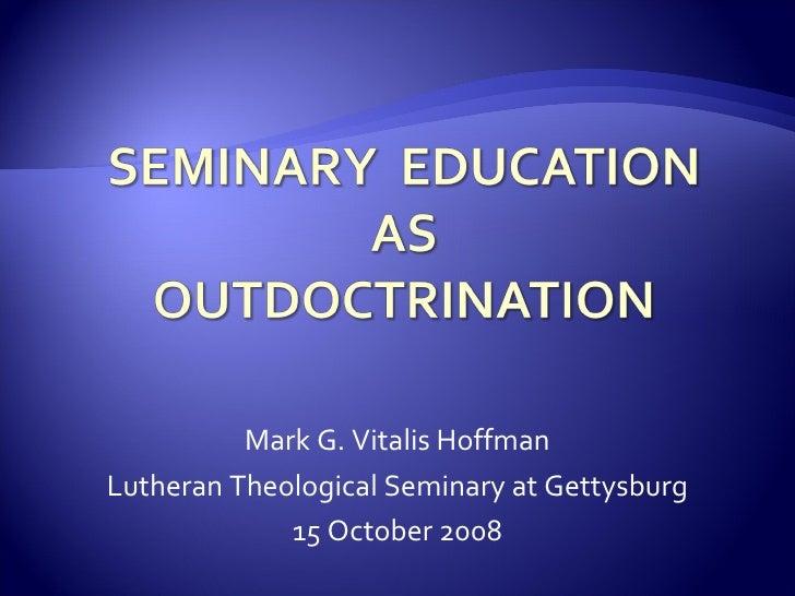 Mark G. Vitalis Hoffman Lutheran Theological Seminary at Gettysburg 15 October 2008