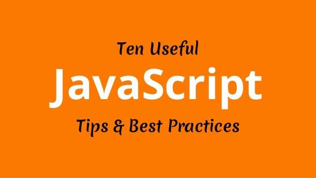 Ten Useful  JavaScript  Tips & Best Practices