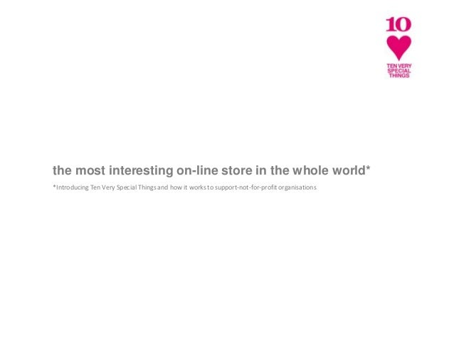 the most interesting on-line store in the whole world* *Introducing Ten Very Special Things and how it works to support-no...