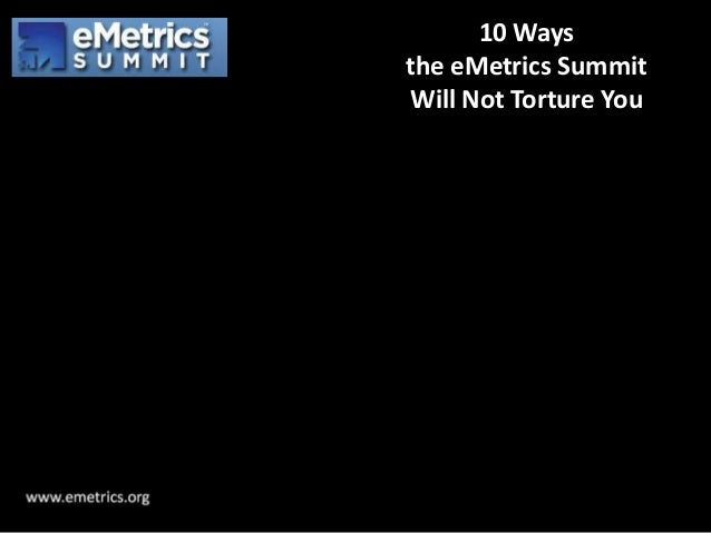 10 Ways the eMetrics Summit Will Not Torture You