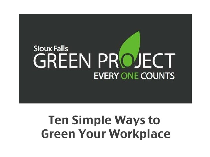 Ten Simple Ways to  Green Your Workplace