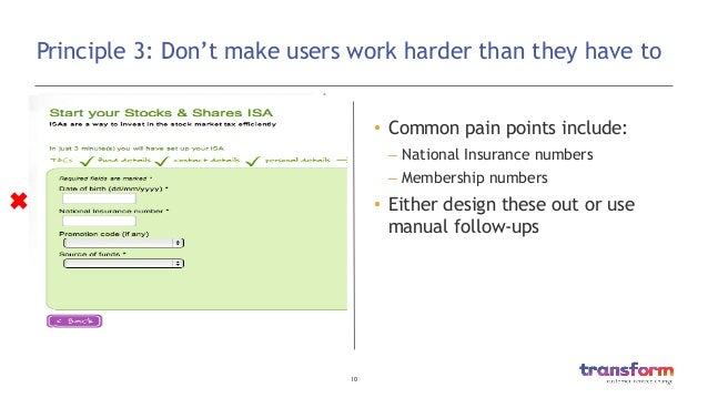 10  Principle 3: Don't make users work harder than they have to • Common pain points include: – National Insurance numb...