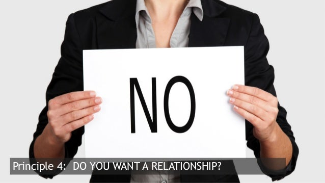 12  Principle 4: DO YOU WANT A RELATIONSHIP?