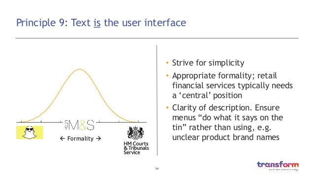 24  Principle 9: Text is the user interface • Strive for simplicity • Appropriate formality; retail financial services ...