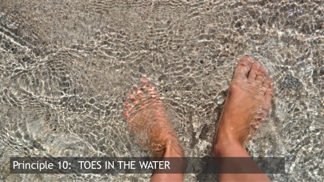 25  Principle 10: TOES IN THE WATER