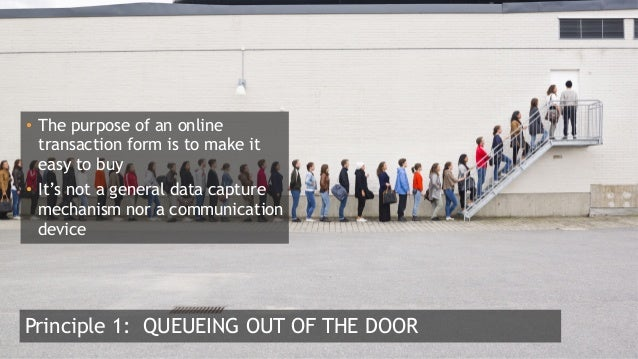 4  Principle 1: QUEUEING OUT OF THE DOOR • The purpose of an online transaction form is to make it easy to buy • It's n...
