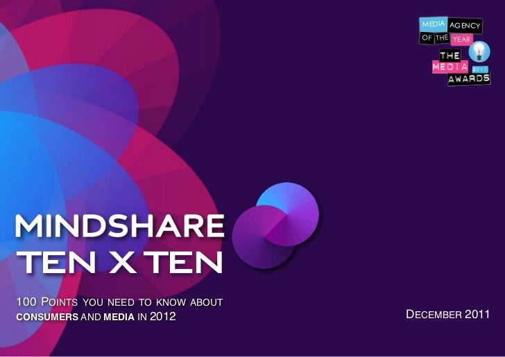 TEN X TEN    100 POINTS YOU NEED TO KNOW ABOUT    CONSUMERS AND MEDIA IN 2012         DECEMBER 2011!
