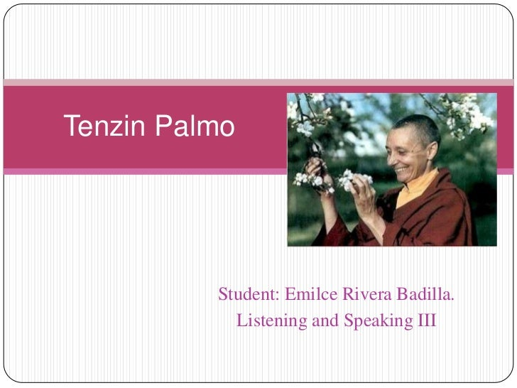 Tenzin Palmo<br />Student: Emilce Rivera Badilla.<br />Listening and Speaking III<br />