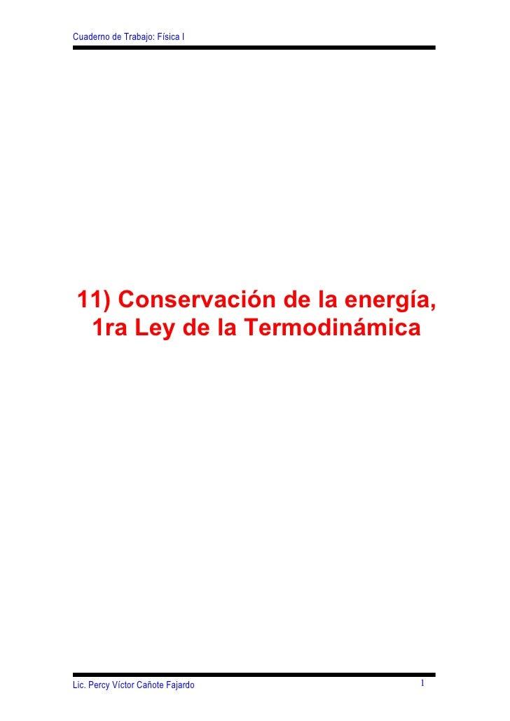 Cuaderno de Trabajo: Física I     11) Conservación de la energía,  1ra Ley de la Termodinámica     Lic. Percy Víctor Cañot...