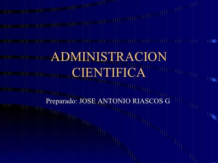 ADMINISTRACION   CIENTIFICAPreparado: JOSE ANTONIO RIASCOS G