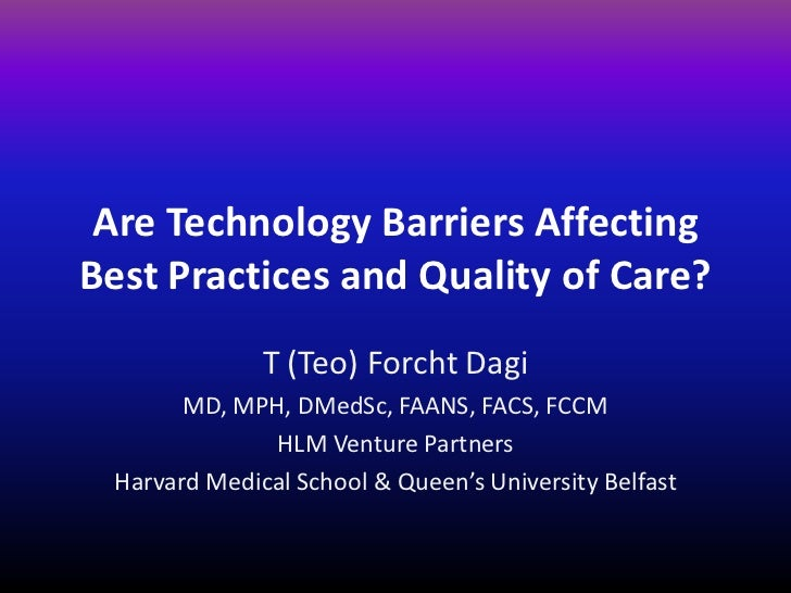Are Technology Barriers AffectingBest Practices and Quality of Care?              T (Teo) Forcht Dagi       MD, MPH, DMedS...