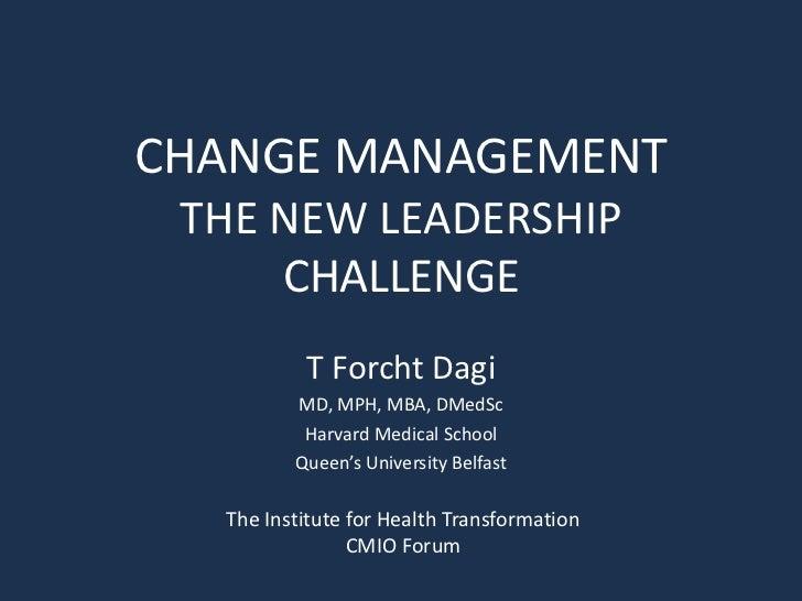 CHANGE MANAGEMENT THE NEW LEADERSHIP     CHALLENGE          T Forcht Dagi         MD, MPH, MBA, DMedSc          Harvard Me...