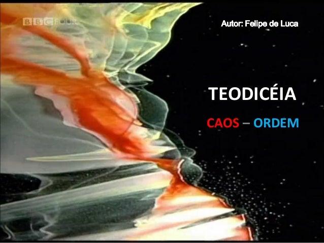 TEODICÉIA CAOS – ORDEM