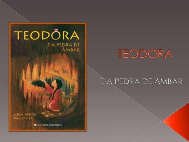  FORTES, Luísa, Teodora e a pedra de Âmbar, 1º edição, Lisboa, Editorial Presença, 2010.