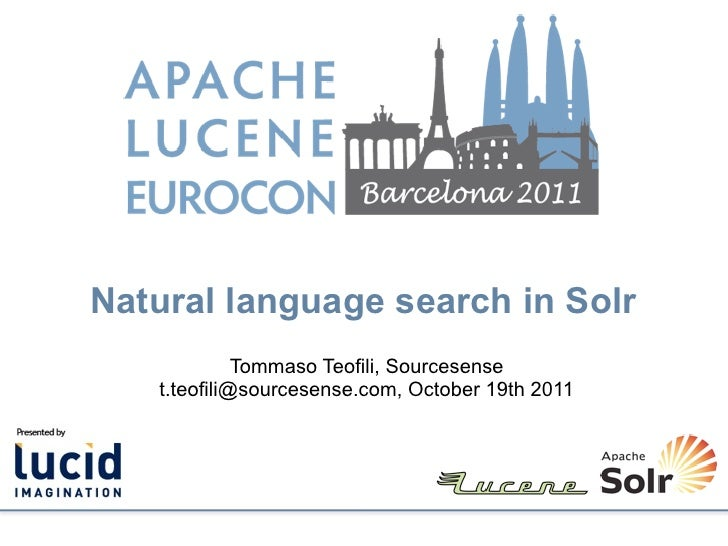 Natural language search in Solr             Tommaso Teofili, Sourcesense   t.teofili@sourcesense.com, October 19th 2011