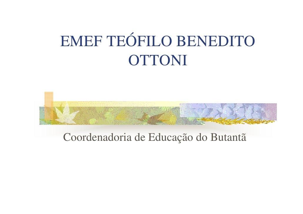 EMEF TEÓFILO BENEDITO        OTTONI    Coordenadoria de Educação do Butantã