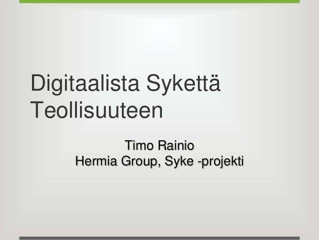 Digitaalista Sykettä  Teollisuuteen  Timo Rainio  Hermia Group, Syke -projekti