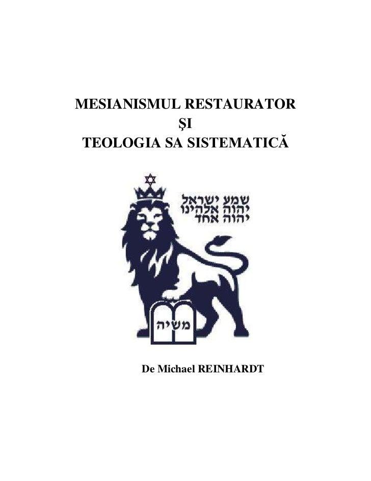 MESIANISMUL RESTAURATOR            ŞI TEOLOGIA SA SISTEMATICĂ       De Michael REINHARDT