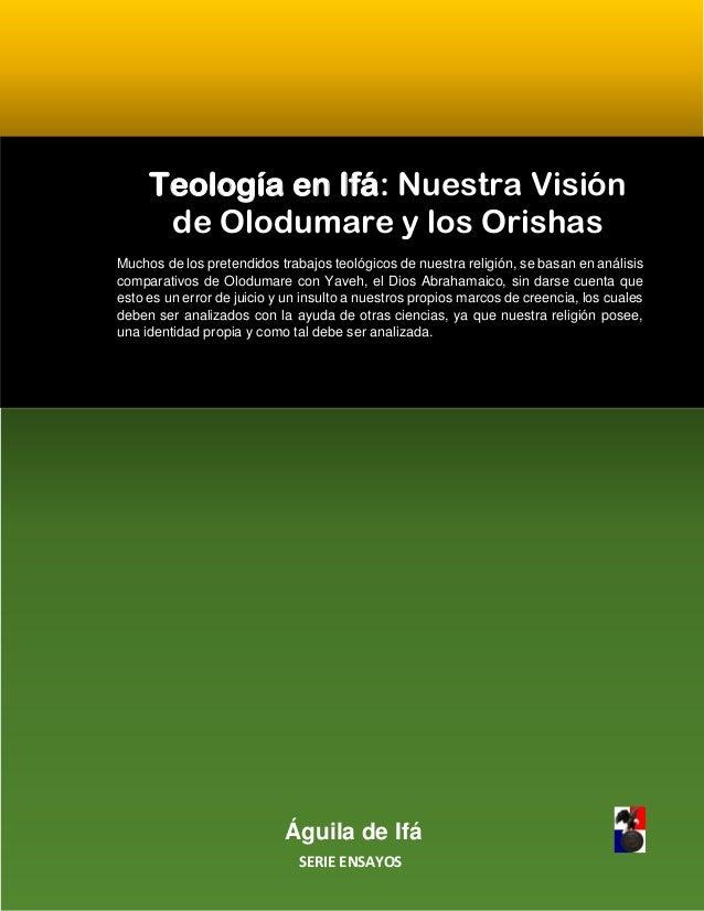 Águila de Ifá SERIE ENSAYOS Teología en Ifá: Nuestra Visión de Olodumare y los Orishas Muchos de los pretendidos trabajos ...