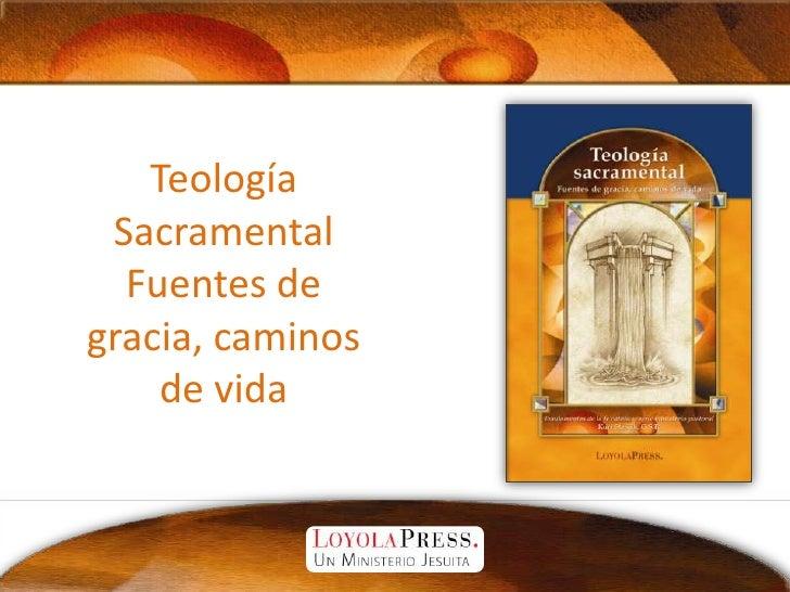 Teología SacramentalFuentes de gracia, caminos de vida<br />
