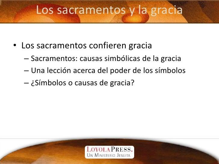 Los sacramentos y la gracia<br />Los sacramentos confieren gracia<br />Sacramentos: causas simbólicas de la gracia<br />Un...
