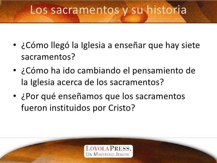 Los sacramentos y su historia<br />¿Cómo llegó la Iglesia a enseñar que hay siete sacramentos?<br />¿Cómo ha ido cambiando...