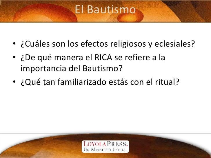 El Bautismo<br />¿Cuáles son los efectos religiosos y eclesiales?<br />¿De qué manera el RICA se refiere a la importancia ...