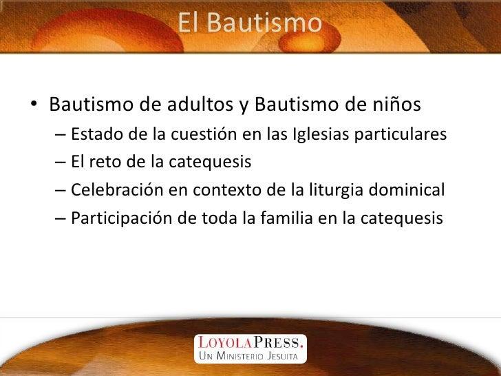 El Bautismo<br />Bautismo de adultos y Bautismo de niños<br />Estado de la cuestión en las Iglesias particulares<br />El r...