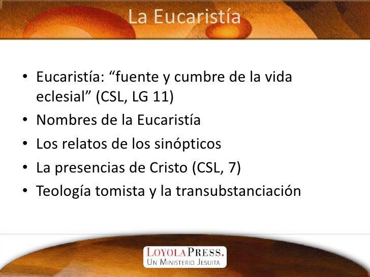 """La Eucaristía<br />Eucaristía: """"fuente y cumbre de la vida eclesial"""" (CSL, LG 11)<br />Nombres de la Eucaristía<br />Los r..."""