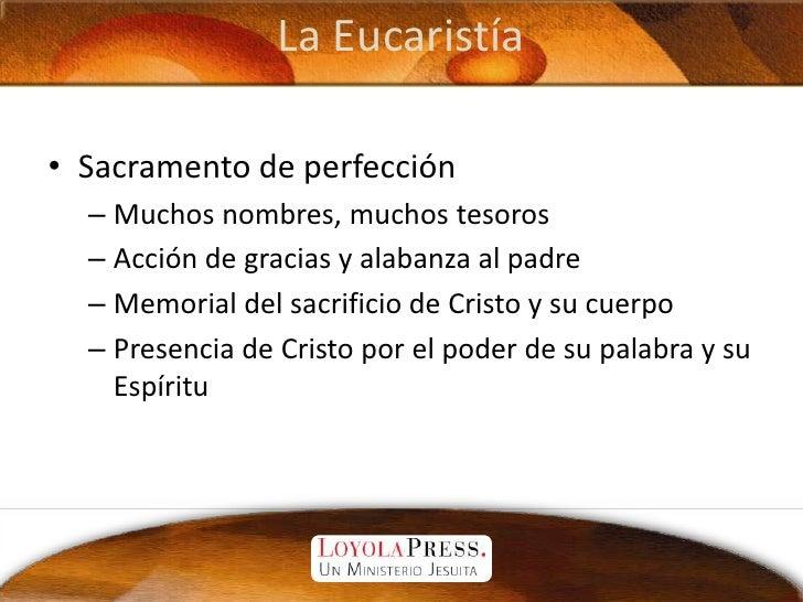 La Eucaristía<br />Sacramento de perfección<br />Muchos nombres, muchos tesoros<br />Acción de gracias y alabanza al padre...
