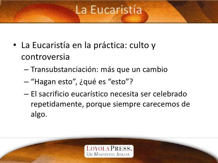 """La Eucaristía<br />La Eucaristía en la práctica: culto y controversia<br />Transubstanciación: más que un cambio<br />""""Hag..."""