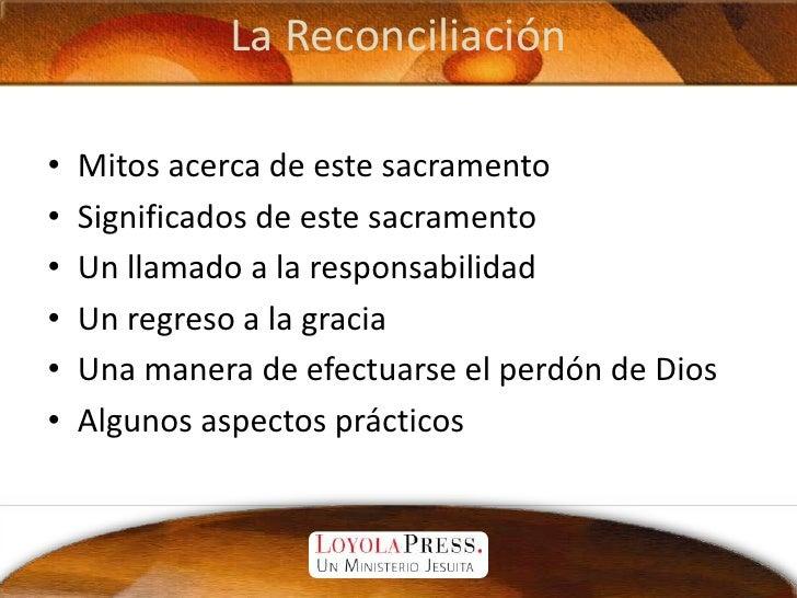 La Reconciliación<br />Mitos acerca de este sacramento<br />Significados de este sacramento<br />Un llamado a la responsab...