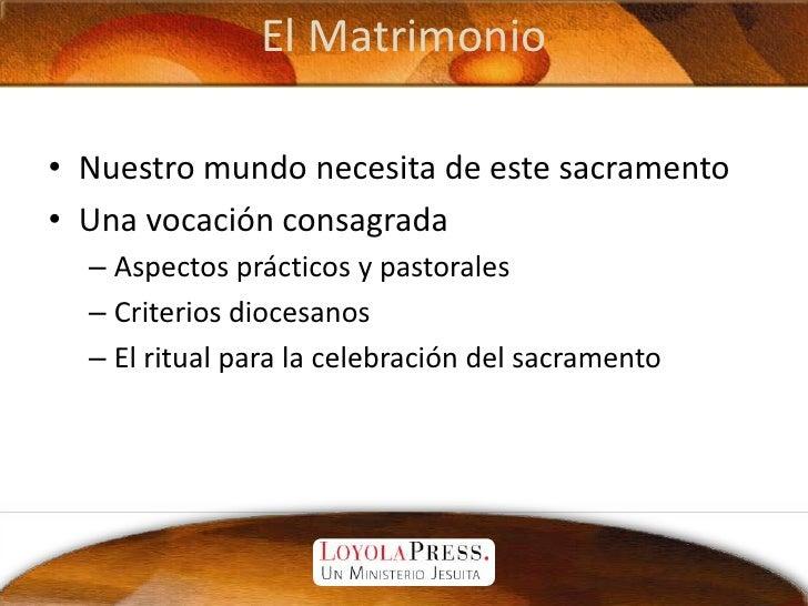 El Matrimonio<br />Nuestro mundo necesita de este sacramento<br />Una vocación consagrada<br />Aspectos prácticos y pastor...