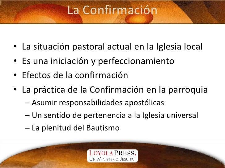 La Confirmación<br />La situación pastoral actual en la Iglesia local<br />Es una iniciación y perfeccionamiento<br />Efec...