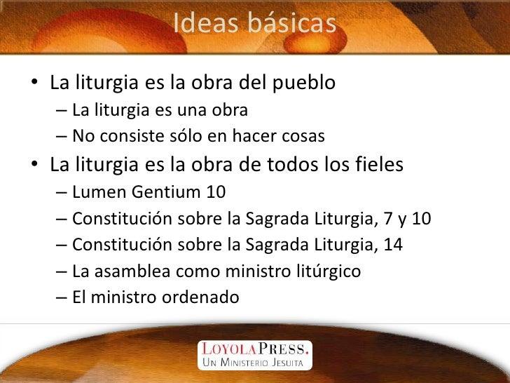 Ideas básicas<br />La liturgia es la obra del pueblo<br />La liturgia es una obra<br />No consiste sólo en hacer cosas<br ...
