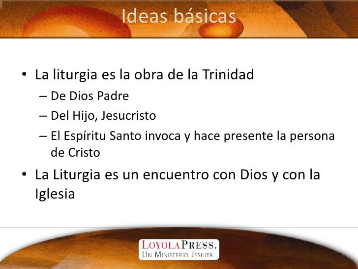 Ideas básicas<br />La liturgia es la obra de la Trinidad<br />De Dios Padre<br />Del Hijo, Jesucristo<br />El Espíritu San...