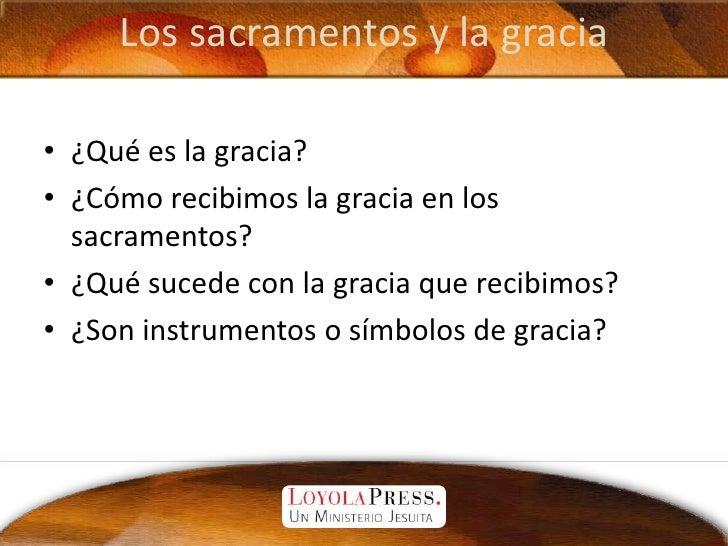 Los sacramentos y la gracia<br />¿Qué es la gracia?<br />¿Cómo recibimos la gracia en los sacramentos?<br />¿Qué sucede co...