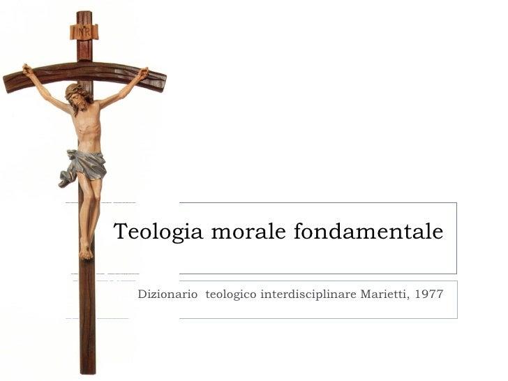Teologia morale fondamentale Dizionario  teologico interdisciplinare Marietti, 1977