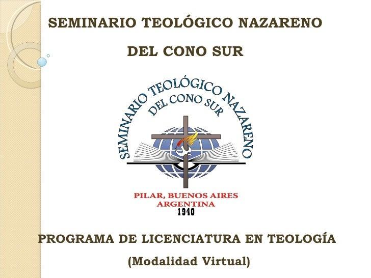 PROGRAMA DE LICENCIATURA EN TEOLOGÍA ( Modalidad Virtual) SEMINARIO TEOLÓGICO NAZARENO DEL CONO SUR