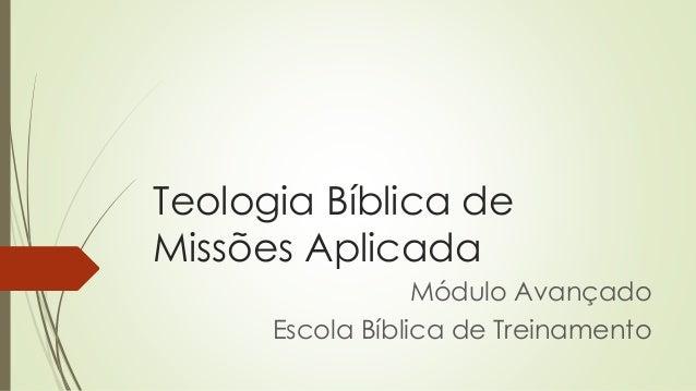 Teologia Bíblica de Missões Aplicada Módulo Avançado Escola Bíblica de Treinamento