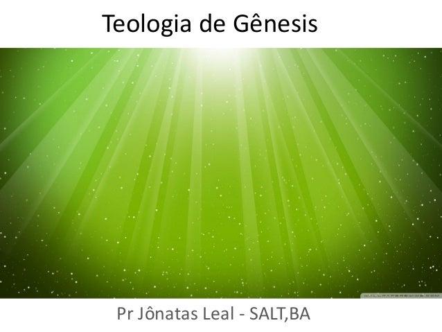 Teologia de Gênesis Pr Jônatas Leal - SALT,BA