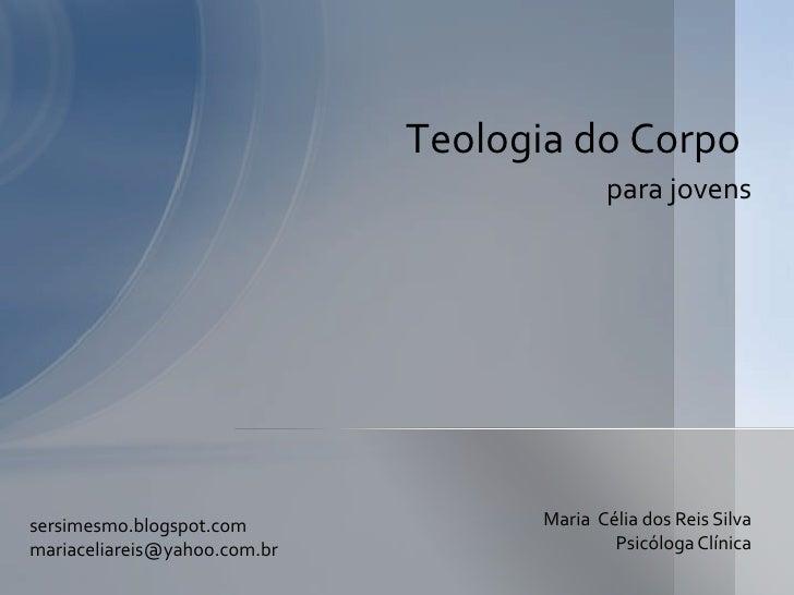 Teologia do Corpo                                           para jovenssersimesmo.blogspot.com             Maria Célia dos...