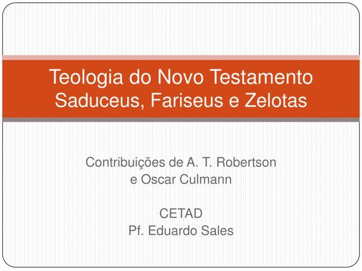 Contribuições de A. T. Robertson<br />e Oscar Culmann<br />CETAD <br />Pf. Eduardo Sales<br />Teologia do Novo TestamentoS...