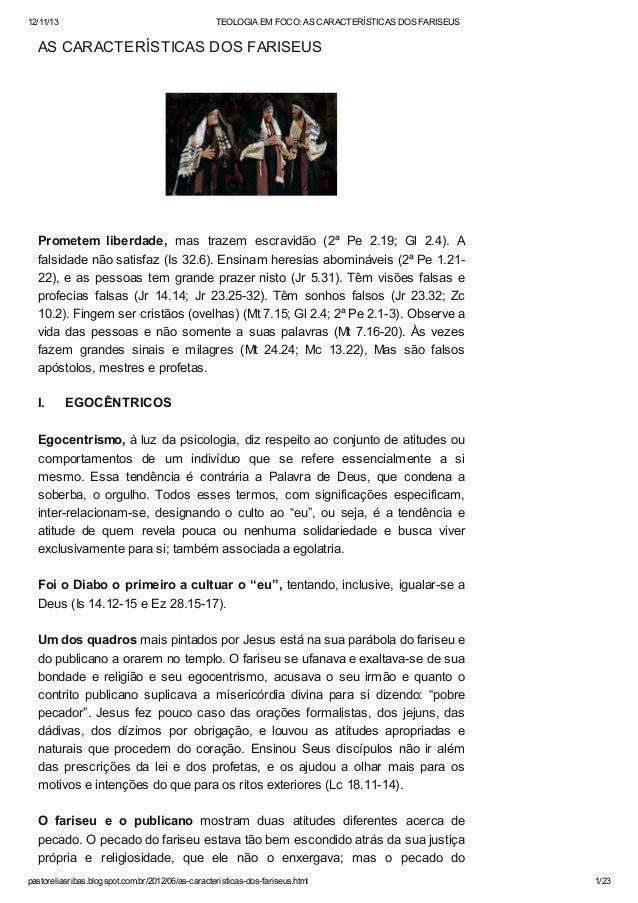 12/11/13  TEOLOGIA EM FOCO: AS CARACTERÍSTICAS DOS FARISEUS  AS CARACTERÍSTICAS DOS FARISEUS  Prometem liberdade, mas traz...